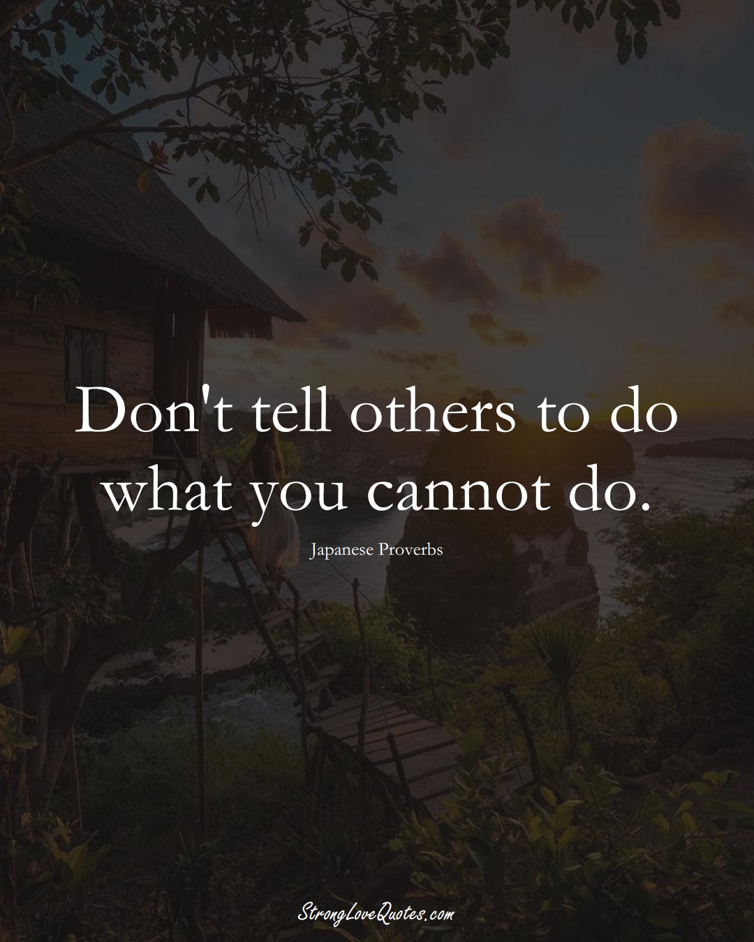 Don't tell others to do what you cannot do. (Japanese Sayings);  #AsianSayings