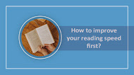 How to improve your reading speed first?