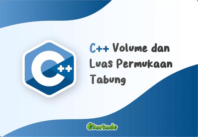 C++ Volume dan Luas Tabung