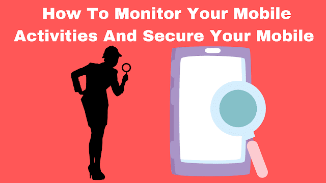 How To Monitor Your Mobile Activities And Secure Your Mobile