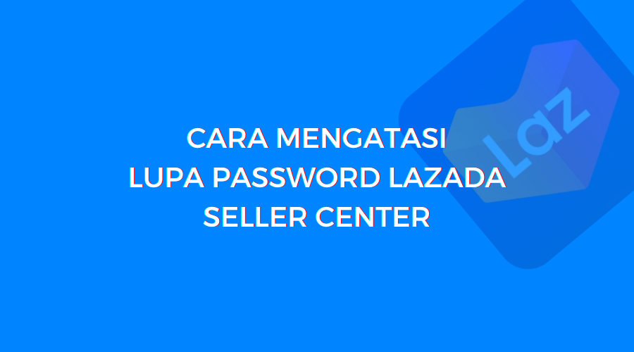 lupa password di lazada seller center