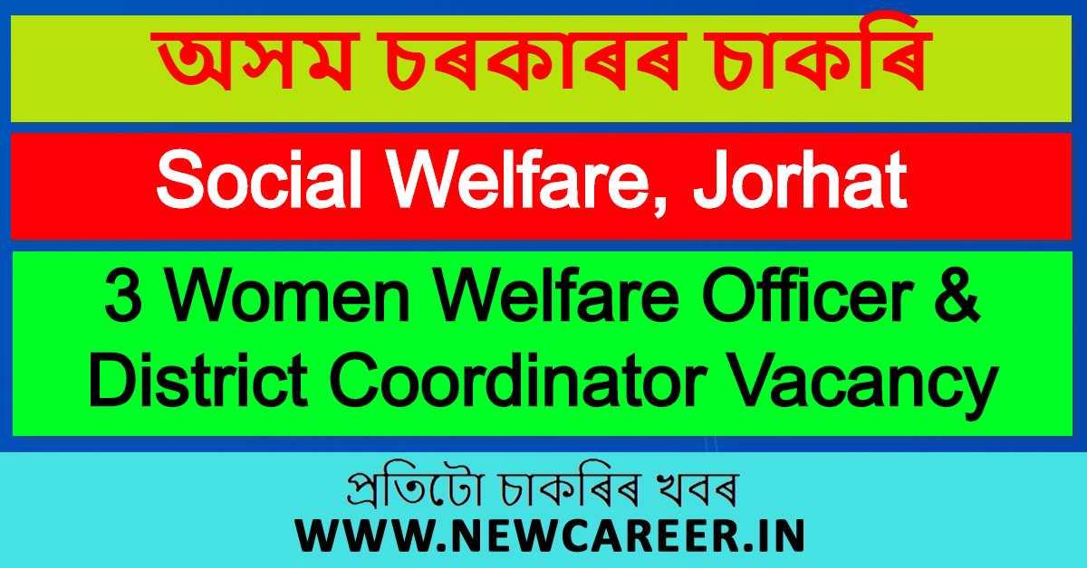 Social Welfare, Jorhat Recruitment 2020 : Apply For 3 Women Welfare Officer & District Coordinator Vacancy