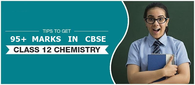 How do I score 95 or more in the CBSE Class XII chemistry?