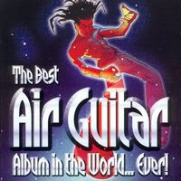 The Best Air Guitar Album in the World...Ever! Volume I