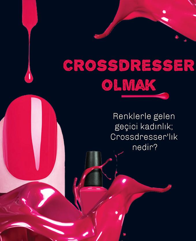 Crossdresser olmak nedir? Kime Crossdresser denir?