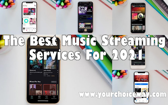 The Best Music Streaming Services For 2021 - Your Choice Way
