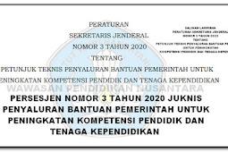 PERSESJEN NOMOR 3 TAHUN 2020 JUKNIS PENYALURAN BANTUAN PEMERINTAH UNTUK PENINGKATAN KOMPETENSI PENDIDIK DAN TENAGA KEPENDIDIKAN