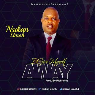 Nsikan Umoh – Give myself away