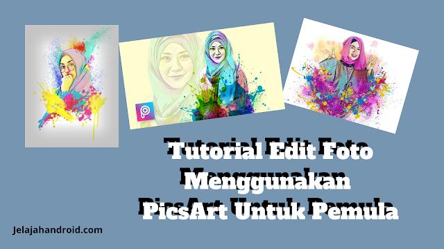 Tutorial Edit Foto Menggunakan PicsArt Untuk Pemula