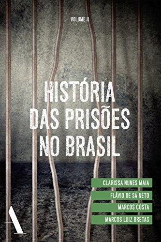 História das prisões no Brasil II - Clarissa Nunes Maia