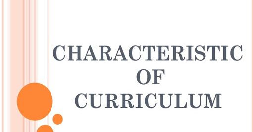 Give an account of the characteristics of good curriculum