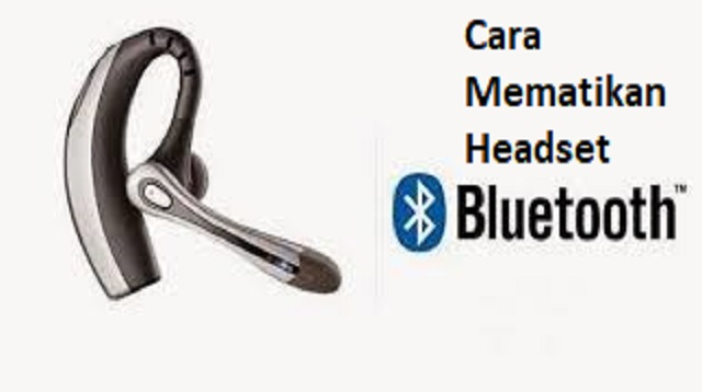 Cara Mematikan Headset Bluetooth