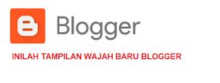 INILAH TAMPILAN WAJAH BARU BLOGGER