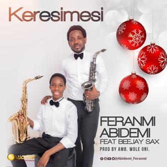 Feranmi Abidemi - 'Keresimesi' Feat. Beejay Sax [Prod. by @iamwoleoni] || @abidemi_feranmi @beejaysaxb