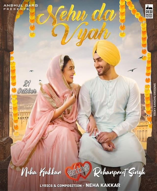 Song Lyrics : Nehu Da Vyah by Neha Kakkar and Rohanpreet Singh