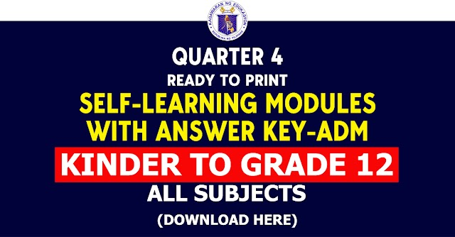 QUARTER 4 - KINDER TO GRADE 12 SELF-LEARNING MODULES WITH ANSWER  - ADM (All subjects) Free download