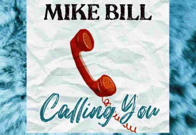 Mike Bill ~ Calling You [DOWNLOAD AUDIO MP3]