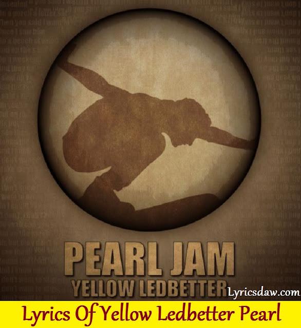 Lyrics Of Yellow Ledbetter Pearl Jam