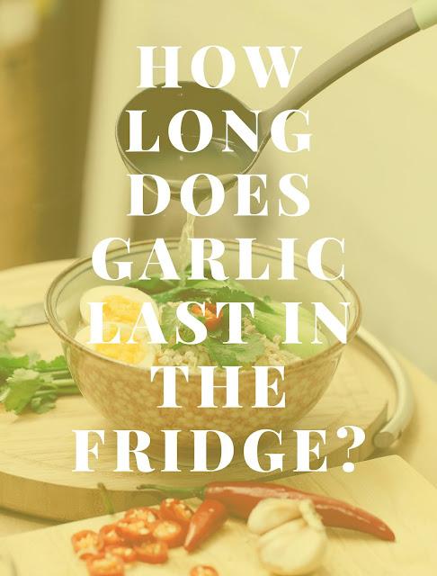 How long does garlic last in the fridge