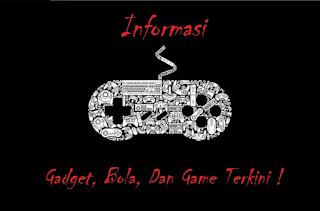 Informasi Gadget, Bola, Dan Game Terkini !