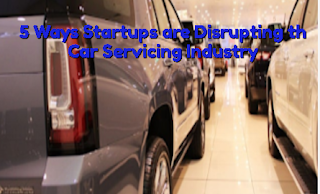5 Ways Startups are Disrupting th Car Servicing Industry