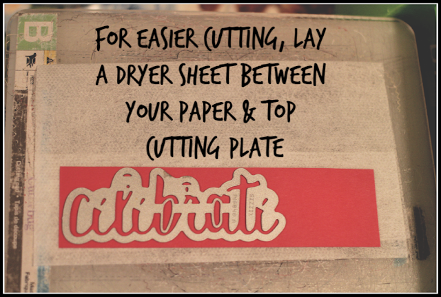 For easier die-cutting, use a dryer sheet between your top plate and cardstock by Nicole Steele The Joyful Stamper