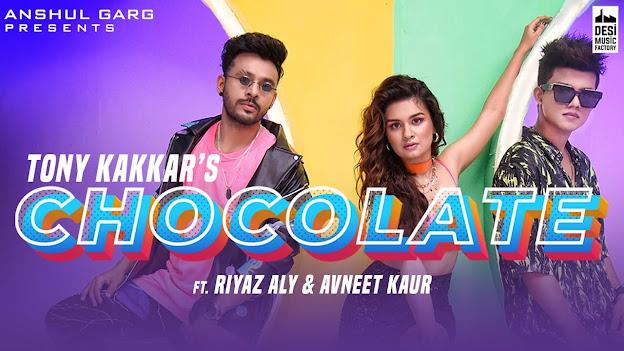 Chocolate Song Lyrics - Tony Kakkar ft. Riyaz Aly & Avneet Kaur   Satti Dhillon   Anshul Garg Lyrics Planet