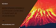 Mengenang Kembali Letusan Gunung Terbesar Di Indonesia
