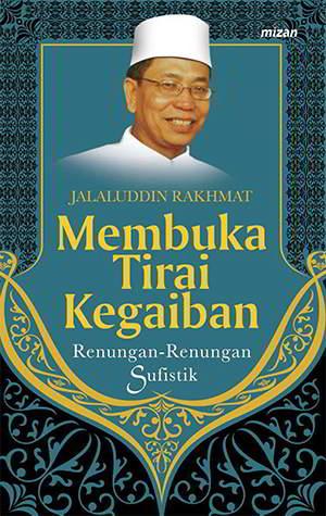 Membuka Tirai Kegaiban - Rahasia-Rahasia Sufistik PDF Penulis Jalaluddin Rakhmat