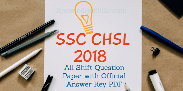 SSC CHSL 2018 All Shift Question Paper with Official Answer Key PDF Download Free