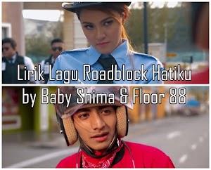 Lirik Lagu Roadblock Hatiku by Baby Shima & Floor 88