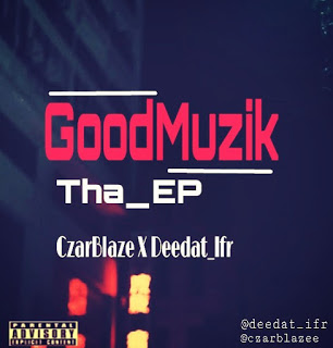 DOWNLOAD FULL EP: Deedat & Czar Blaze - Good Muzik Ep