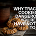 Why Tracking Cookies Are Dangerous, Even If You Really Have Nothing To Hide
