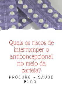 Quais os riscos de interromper o anticoncepcional no meio da cartela?