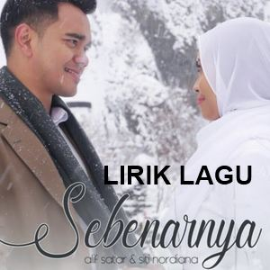 Lirik Lagu Alif Satar ft. Siti Nordiana - Sebenarnya