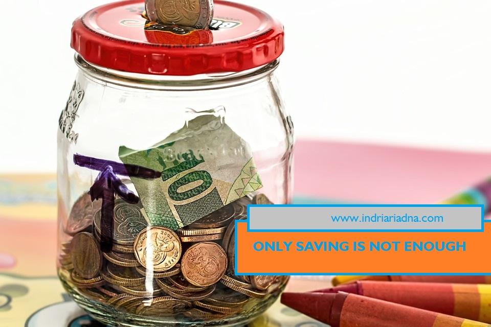menabung saja tidak akan cukup