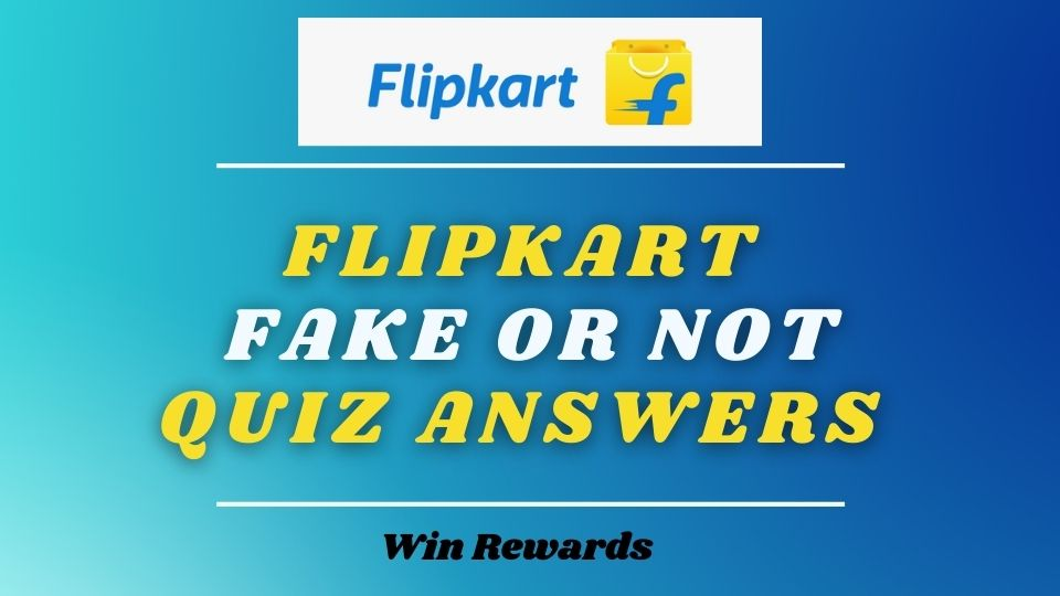 Flipkart Fake or Not Quiz Answers Today - Flipkart Refer and Earn offer