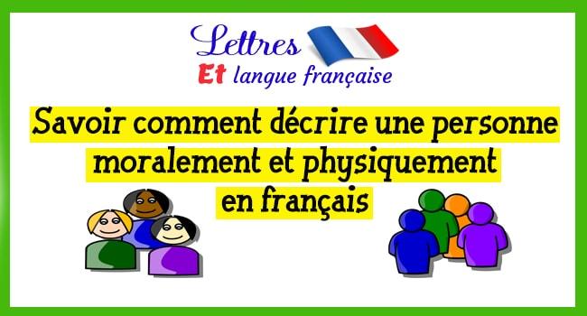 Savoir comment décrire une personne moralement et physiquement en français