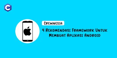 4 Rekomendasi Framework Untuk Membuat Aplikasi Android