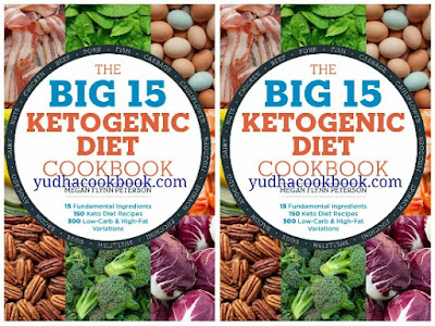 Diwnload ebook The Big 15 Ketogenic Diet Cookbook : 15 Fundamental Ingredients, 150 Keto Diet Recipes, 300 Low-Carb and High-Fat Variations