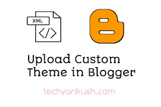 How to Upload Custom Themes in Blogger