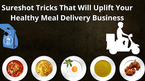 Sureshot Tricks That Will Uplift Your Healthy Meal Delivery Business