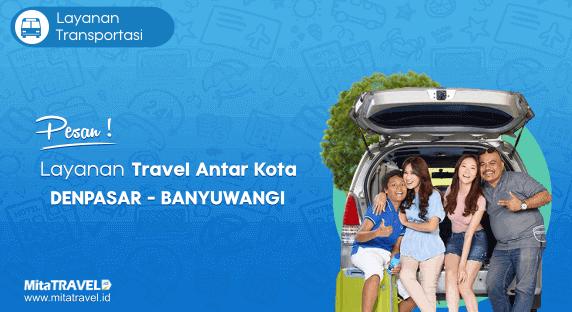 Cek Jadwal, Harga dan Pesan Tiket Travel Denpasar (Bali) Banyuwangi Murah di MitaTRAVEL