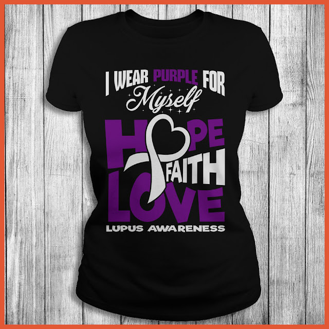 I Wear Purple For Myself Hope Faith Love Lupus Awareness Shirt
