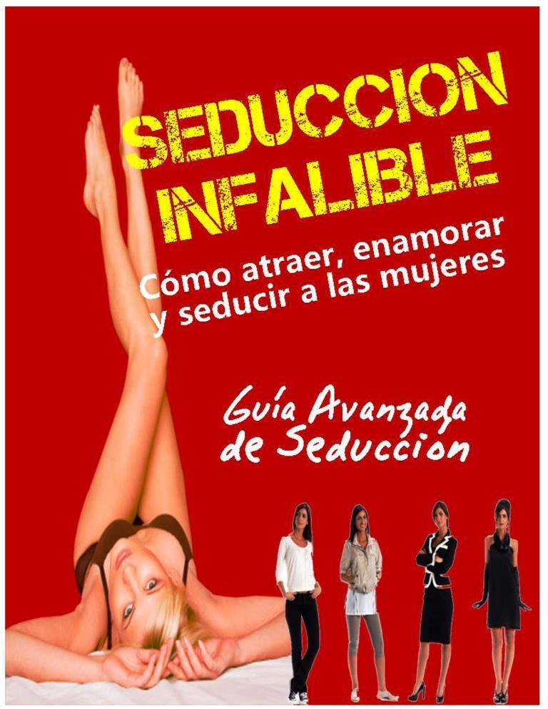 Seducción infalible: Cómo atraer, enamorar y seducir a las mujeres – Guía avanzada de seducción