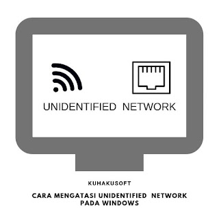 CARA MENGATASI UNIDENTIFIED  NETWORK PADA WINDOWS
