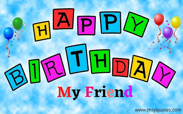 Happy Birthday My Friend Today