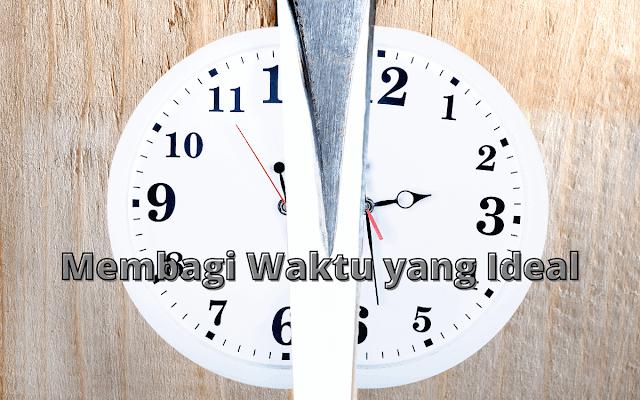 Cara Membagi Waktu yang Ideal untuk Bekerja