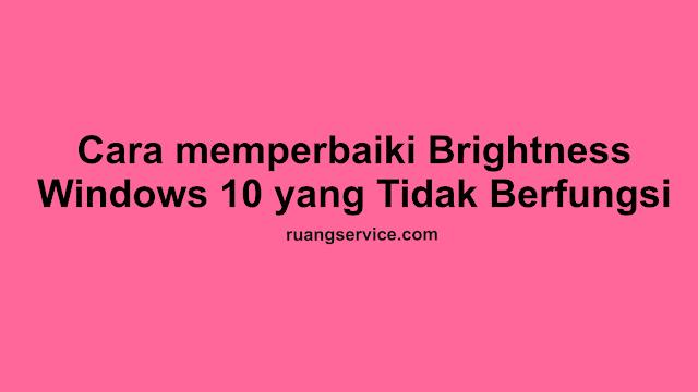 Cara Memperbaiki Brightness Windows 10 yang Tidak Berfungsi
