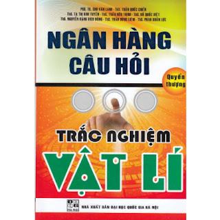 NGÂN HÀNG CÂU HỎI TRẮC NGHIỆM VẬT LÝ - QUYỂN THƯỢNG ebook PDF EPUB AWZ3 PRC MOBI